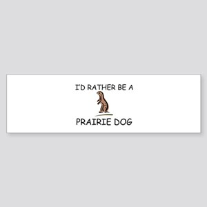 I'd Rather Be A Prairie Dog Bumper Sticker