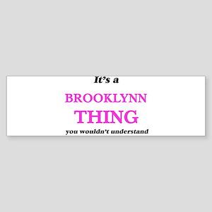 It's a Brooklynn thing, you wou Bumper Sticker