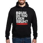 Bruh, Do You Even Bruh? Sweatshirt