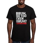 Bruh, Do You Even Bruh? T-Shirt