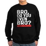 Bro, Do You Even Bro? Sweatshirt