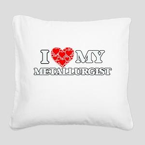 I Love my Metallurgist Square Canvas Pillow