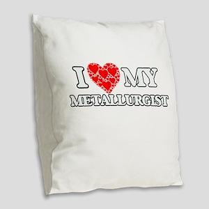 I Love my Metallurgist Burlap Throw Pillow
