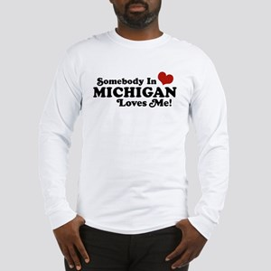Somebody in Michigan Loves me Long Sleeve T-Shirt