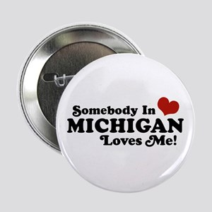 "Somebody in Michigan Loves me 2.25"" Button"