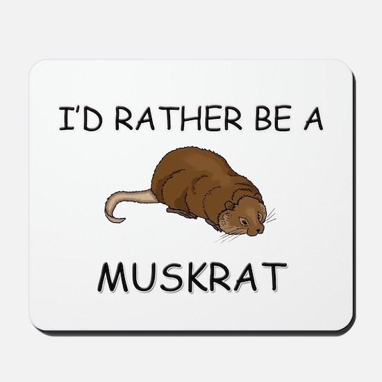I'd Rather Be A Muskrat Mousepad