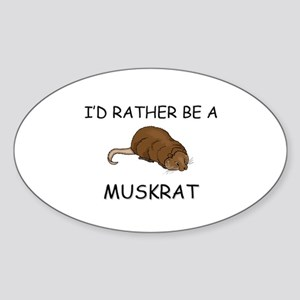I'd Rather Be A Muskrat Oval Sticker
