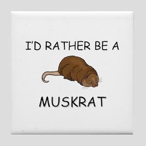 I'd Rather Be A Muskrat Tile Coaster