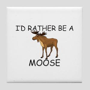 I'd Rather Be A Moose Tile Coaster