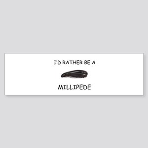 I'd Rather Be A Millipede Bumper Sticker