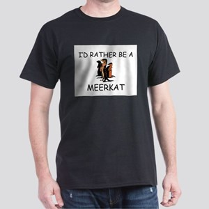I'd Rather Be A Meerkat Dark T-Shirt