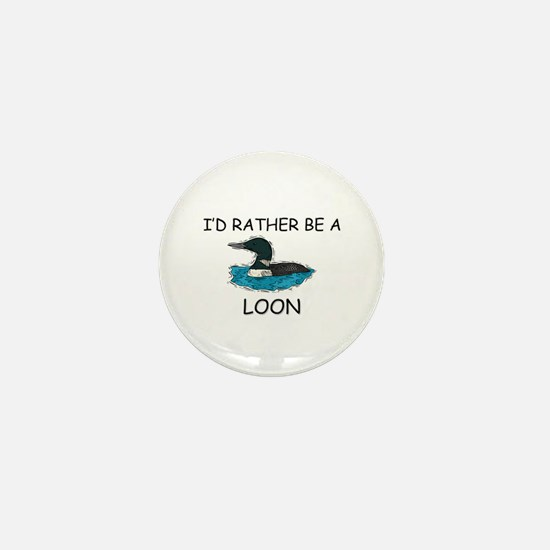 I'd Rather Be A Loon Mini Button