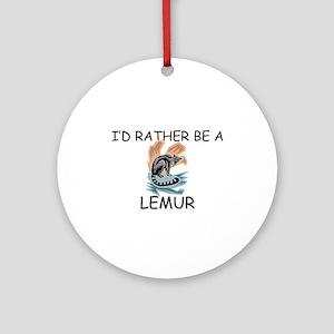 I'd Rather Be A Lemur Ornament (Round)