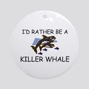 I'd Rather Be A Killer Whale Ornament (Round)