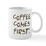 Coffee Comes First Mug