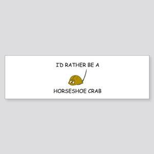 I'd Rather Be A Horseshoe Crab Bumper Sticker