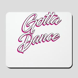 Gotta Dance Ballet Ballerina Dancing Da Mousepad