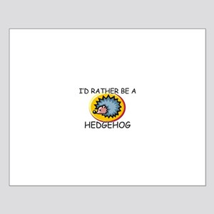 I'd Rather Be A Hedgehog Small Poster