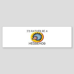 I'd Rather Be A Hedgehog Bumper Sticker