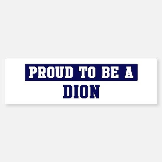 Proud to be Dion Bumper Bumper Bumper Sticker