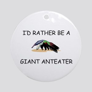 I'd Rather Be A Giant Anteater Ornament (Round)