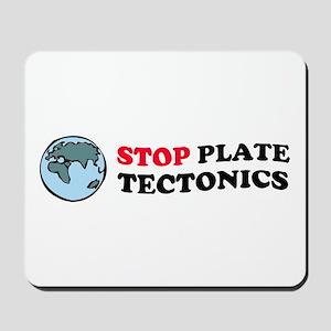 Stop Plate Tectonics - Geology Mousepad