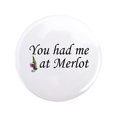 """You Had Me At Merlot 3.5"""" Button"""