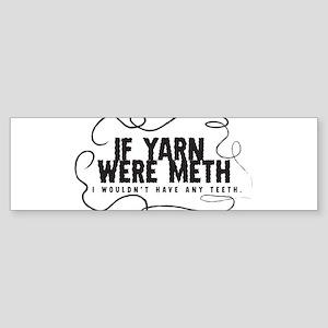 If yarn were meth I wouldn't Bumper Sticker