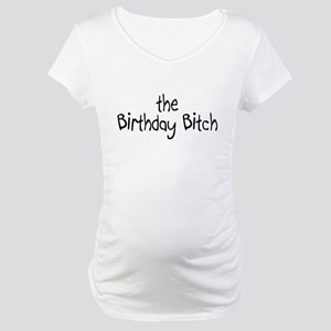 The Birthday Bitch Maternity T-Shirt