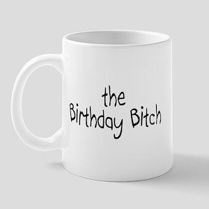 The Birthday Bitch Mug