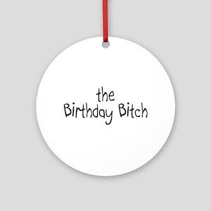 The Birthday Bitch Ornament (Round)