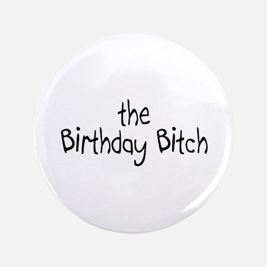 "The Birthday Bitch 3.5"" Button"