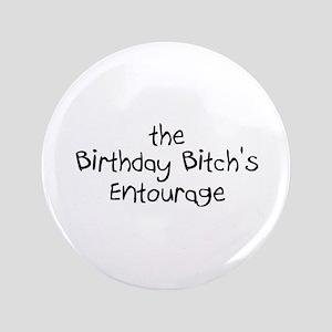 """The Birthday Bitch's Entourage 3.5"""" Button"""