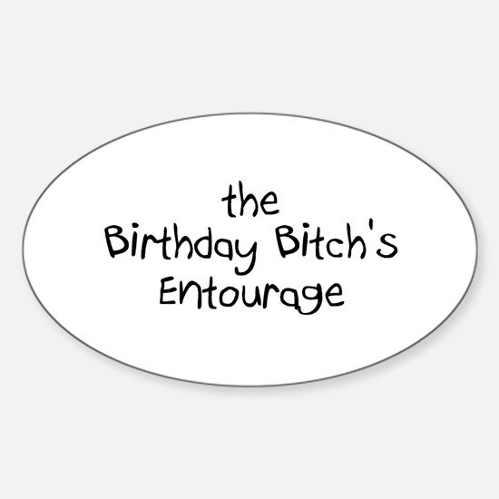 The Birthday Bitch's Entourage Oval Decal