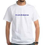 It's not all about me White T-Shirt