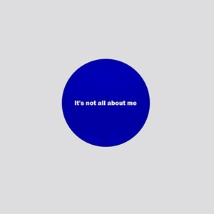 It's not all about me Mini Button