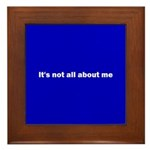 It's not all about me Framed Tile