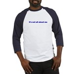 It's not all about me Baseball Jersey