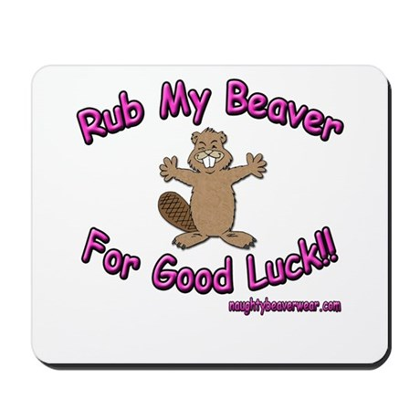 Rub My Beaver For Good Luck!! Mousepad