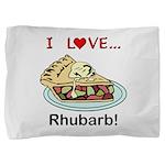 I Love Rhubarb Pillow Sham