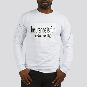 Insurane Is Fun, No Really Long Sleeve T-Shirt