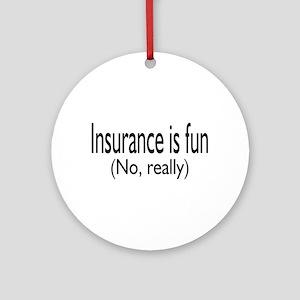 Insurane Is Fun, No Really Ornament (Round)