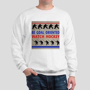 Be Goal Oriented Watch Hockey Sweatshirt