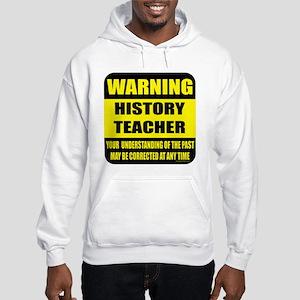 Warning history teacher sign Hooded Sweatshirt