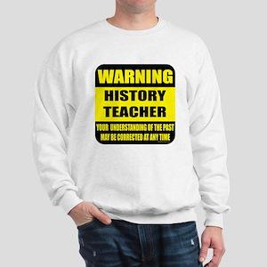 Warning history teacher sign Sweatshirt