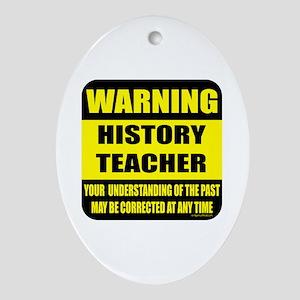 Warning history teacher sign Oval Ornament