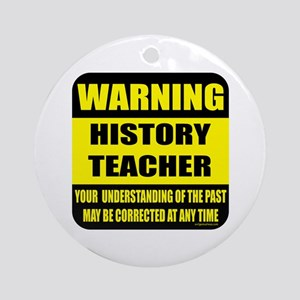 Warning history teacher sign Ornament (Round)