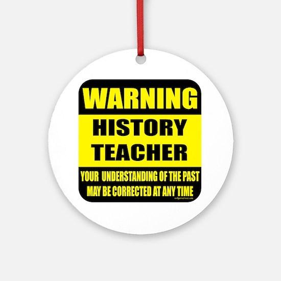 Warning history teacher sign Ornament (Round)