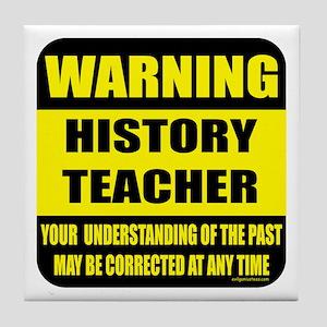 Warning history teacher sign Tile Coaster