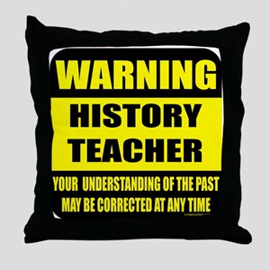 Warning history teacher sign Throw Pillow